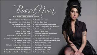 Norah Jones, Adele, Sade, Amy Wine House - Greatest Bossa Nova Jazz Cover of Popular Songs 2021