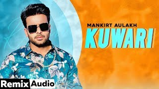 Kuwari (Audio Remix) | Mankirt Aulakh | Latest Punjabi Song 2020 | Speed Records