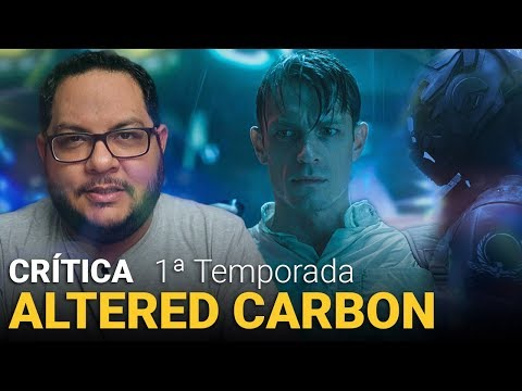 ALTERED CARBON - 1ª Temporada (2018) | Netflix | Crítica