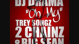 Dj Drama - Oh My (Remix) [Trey Songz, 2 Chainz & Big Sean