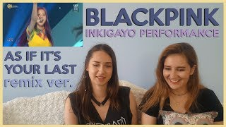 BLACKPINK - AS IF IT'S YOUR LAST Remix (SBS Inkigayo) REACTION
