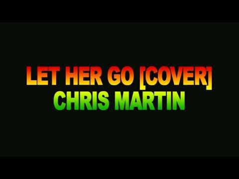 Passenger, let her go. Cover by Chris Martin