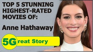 Top 5 Highest-Rated Movies of ANNE HATHAWAY