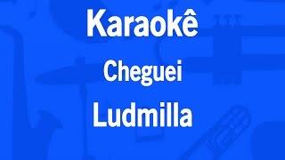Karaokê Cheguei - Ludmilla