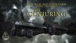 Paranormal Quest Investigate The Real Haunted Farm That Inspired 'The Conjuring'