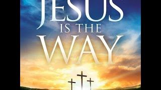 JESUS - IS THE WAY By Eric Ludy
