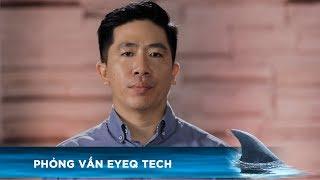 phong-van-eyeq-tech-thuong-vu-bac-ty-shark-tank-viet-nam-tap-5-mua-3