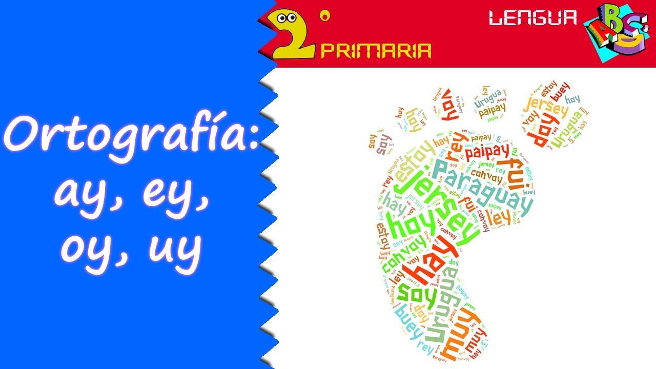 Lengua, 2º. Aprendo a escribir. Ortografía: ay, ey, oy, uy