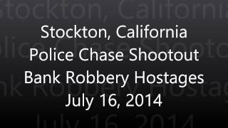 Stockton Police Chase And Shootout After Bank Robbery With Hostages Scanner Audio Feed July 16, 2014