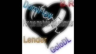 B.R Golo DL ft Domi Flow y Lender - Por que me tube que enamorar