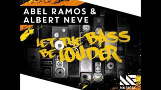 Abel Ramos & Albert Neve - Let The Bass Be Louder (Extended Mix)