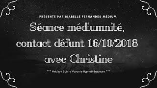 Séance Médiumnité, Contact Défunt 16102018 Avec Cristine
