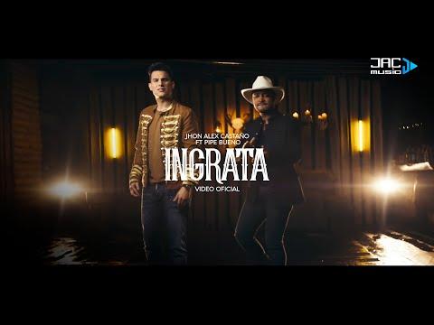 Ingrata - Pipe Bueno (Video)