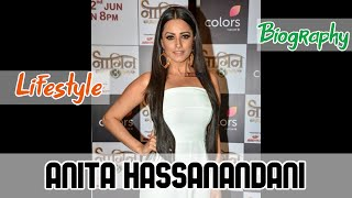 Anita Hassanandani Indian Actress Biography & Lifestyle