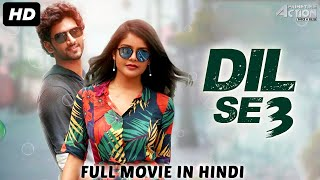 DIL SE 3 – Hindi Dubbed Full Action Romantic Movie | South Indian Movies Dubbed In Hindi Full Movie