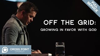 OFF THE GRID | WEEK 2 : Growing in favor with God