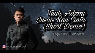 Tuah Adzmi   Insan Kau Cinta (Short Demo)