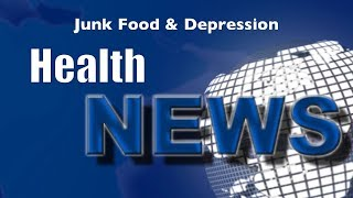 Today's HealthNews For You - Junk Food & Depression