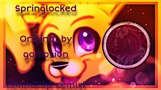 Springlocked (gumdrop remix)   original by gomotion