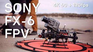 Sony FX6 FPV TEST   4K 120FPS