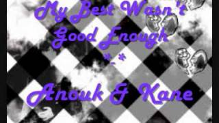 My Best Wasn't Good Enough - Anouk & Kane