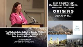 """The Catholic Scientist in the Secular World: What is the meaning of our vocation and how does it distinguish us?""  Dr. Marisa March (University of Pennsylvania)"