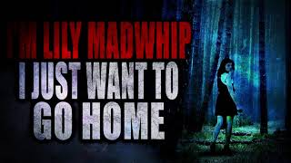 """""""I'm Lily Madwhip and I Just Want to Go Home""""   Creepypasta Storytime"""