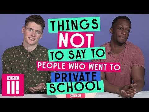 , title : 'Things Not To Say To Someone Who Went To Private School