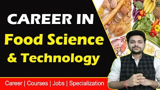 Career in Food Science and Technology | Courses, Scope, Salary, Opportunities- full Information