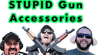 STUPID Gun Accessories?