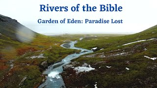 Lesson 1: Rivers of the Bible - Pishon, GIhon, Tigris, and Euphrates