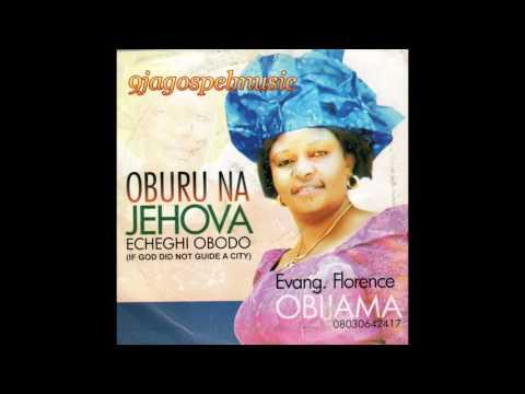Florence Obijama - Oburu Na Jehova (Echeghi Obodo)
