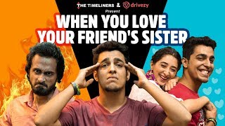 What happens when your friend breaks the bro-code and dates your sister? Watch and find out!  Whether it be a weekend road-trip or a trip to the market, Drivezy's got your back! We've got the best bikes at the best rates in town.   To rent a scooter or bike from Drivezy, just download the app: http://bit.ly/TTLDrivezyy  or visit our website: http://bit.ly/TTLDrivezy  Like Us On Facebook: https://www.facebook.com/TheTimeliners Follow us on Twitter: https://twitter.com/the_timeliners Follow us on Instagram: https://www.instagram.com/thetimeliners  Watch more awesome shows on TVFPlay - http://www.tvfplay.com  This Channel is owned, operated and managed by, Contagious Online Media Network Private Limited.  Channel Head: Akansh Gaur  Creative Head: Apoorv Singh Karki  Written by: Anubhav Parsheera Directed by: Himali Shah DOP: Georgy John Edited by: Ashish Dogra and Rishab Malhotra Music: Tusshar Mallek Stock music: Universal Music  Production Design: Beeva Mahajan  Creative Producer: Puneet Waddan Chief Assistant Director: Prashant Soni Assistant Creative Producer: Akshit Grover and Simar Singh Colour Correction: Georgy John Assistant Directors: Abhinav Joshi, Tushar Sahi, Vmanyu Batra Assistant DOP:- Himansh Ahuja   Graphics: Georgy John & Chandan Bhatnagar  VFX: Ankur Sharma Assistant Art Director: Vikrant Shahi Production Manager: Irshad Ali Production Executives: Prabhjot Singh Costume Stylist: Sumedha Rajput Head - Brand Partnerships: Vijay Koshy Head - Brand Solutions: Varun Joshua Head - Account Management: Gaurav Sapre Brand Manager: Bhavya Prabhakar Brand Sales, Solutions and Account Management: Nisha Mutneja, Asavari Waichal and Sneha Tayde   Marketing: Himakshi Batra, Srishti Millicent & Ankur Sharma Finance: Manish Saini, Nikita Joshi, Ravi Mittal and Om Hari Sharma Legal: Megha Gupta    Cast: Abhinav Anand, Gagan Arora, Kritika Avasthi,  Sudhir Gulyani, Madhu Sachdeva, Tushar Sahi
