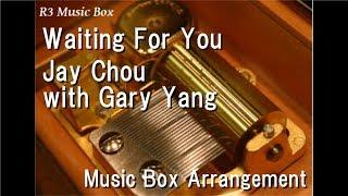 Waiting For YouJay Chou With Gary Yang [Music Box]