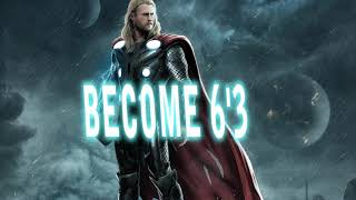 BECOME AS TALL AS THOR 2.0     BECOME 6'3