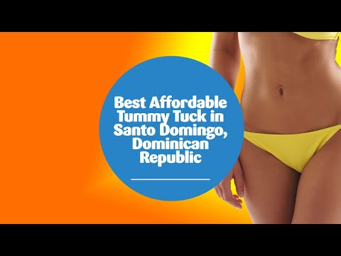 Best Affordable Tummy Tuck in Santo Domingo, Dominican Republic