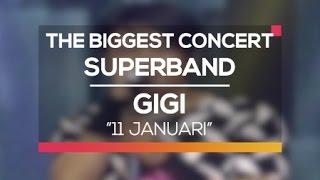 Gigi  11 Januari The Biggest Concert Super Band