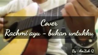 Gambar cover Bukan untukku - RACHMI AYU COVER || By : Amzah Q || lagunya bikin sedih,bikin galau,bikin nangis