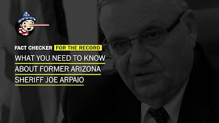 What you need to know about former Maricopa County sheriff Joe Arpaio