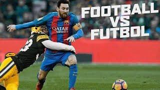 Football vs Futbol... WHICH SPORT IS BETTER?