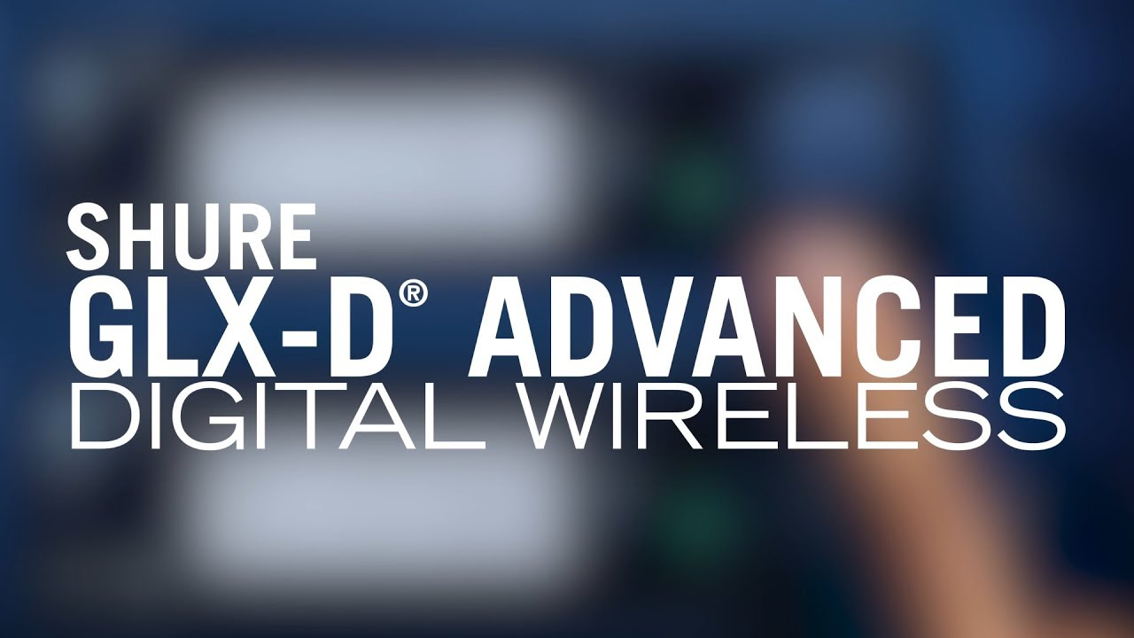 Shure GLX-D Advanced digital Wireless System