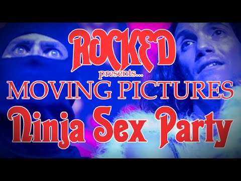 Rocked: Moving Pictures with NINJA SEX PARTY