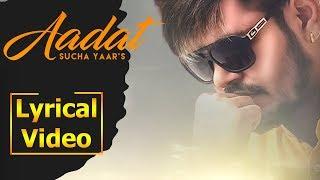 Aadat - Sucha Yaar   Latest Lyrical Video 2019   AIM Punjabi