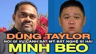 Nhà tổ chức Dũng Taylor nói gì vụ Minh Béo bị cảnh sát Mỹ bắt? (PHẦN 1)
