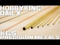 K&S Precision Metals - HobbyKing Daily