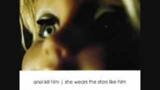 Ariel Kill Him - It's Eleven