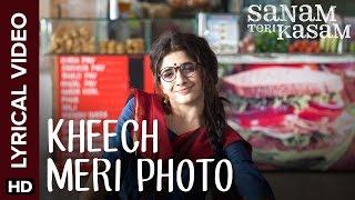 Lyrical: Kheech Meri Photo | Full Song with Lyrics | Sanam