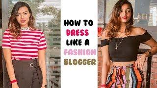 How To Dress Like A Fashion Blogger!!