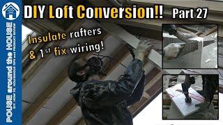 Loft conversion part 27. Insulation PIR board between rafters, expanding foam, foil tape & electrics