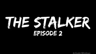 The Stalker Episode 2 (Mini Short Film)